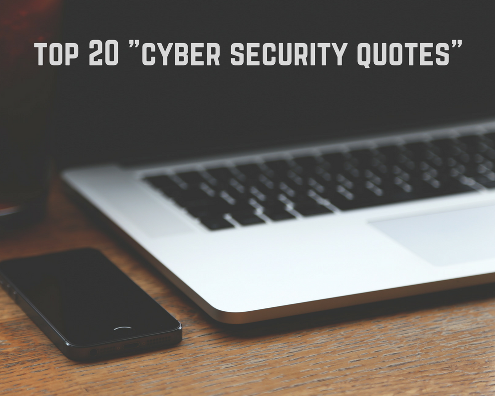 Security Quotes Top 20 Cyber Security Quotes To Guide You In The Wild