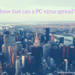 how-fast-can-a-pc-virus-spread-sensorstechforum