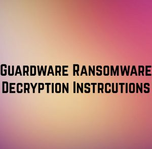 guardware-ransomware-how-to-decrypt-my-files-encrypted-sensorstechforum-com