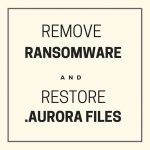 Remove ransomware restore .aurora files sensorstechforum com