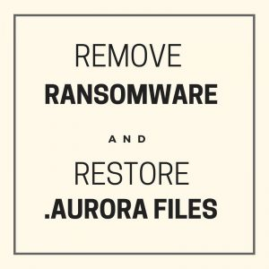 .Aurora Files Virus ? How to Remove It and Restore Files