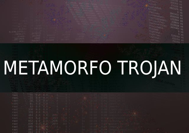 Metamorfo Trojan Removal Guide ? Restore Your PC From Infections