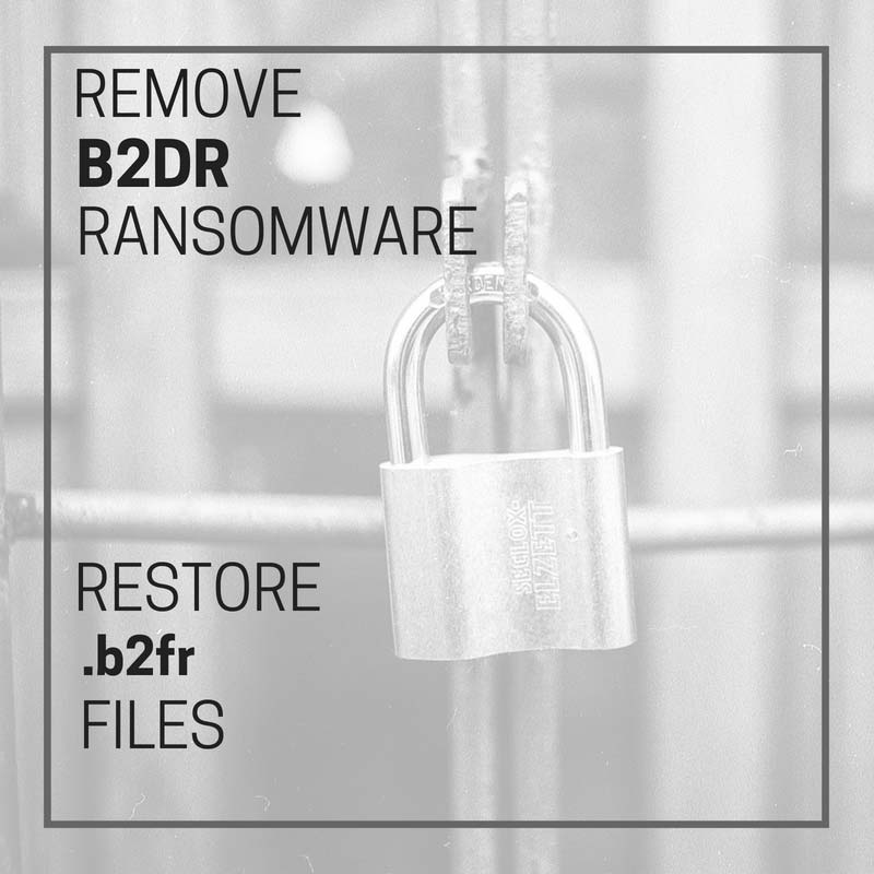 how to remove B2DR ransomware how to restore .b2fr files guide sensorstechforum