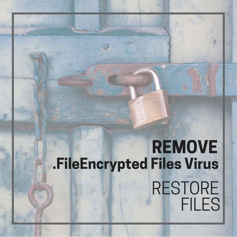 remove .FileEncrypted Files Virus Restore Data sensorstechforum guide