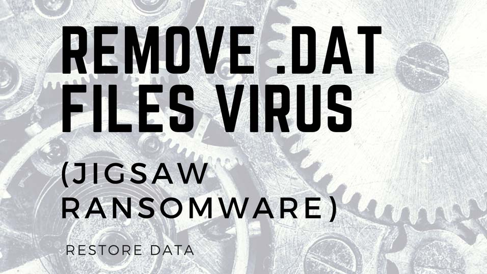remove-dat-files-virus-jigsaw-ransomware-restore-data-sensorstechforum