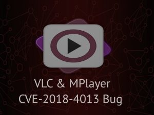 CVE-2018-4013: MPlayer and VLC Both Affected by a Critical Vulnerability