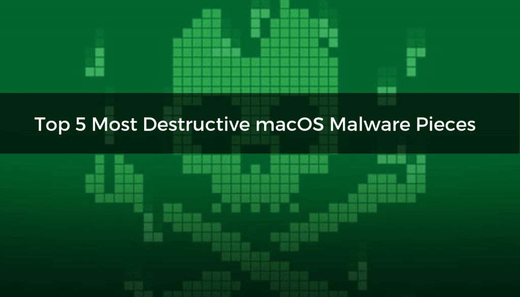 Top 5 Most Destructive macOS Malware Pieces