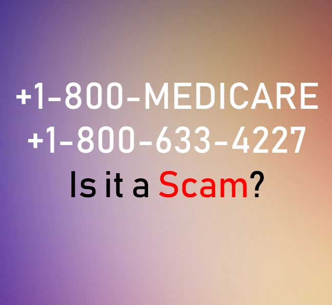 1-800-633-4227 Medicare Call – Is It a Scam (Update April 2019)