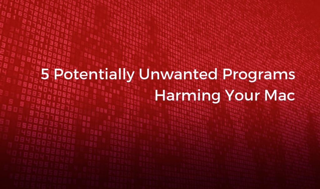 5 Potentially Unwanted Programs Harming Your Mac