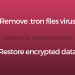 remove .tron files virus dharma ransomware restore encrypted data sensorstechforum