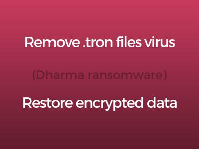 remove .tron files virus dharma ransomware restore encrypted data sensorstechforum