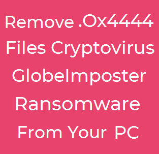 .Ox4444 Files Virus (GlobeImposter) ? Hoe te verwijderen