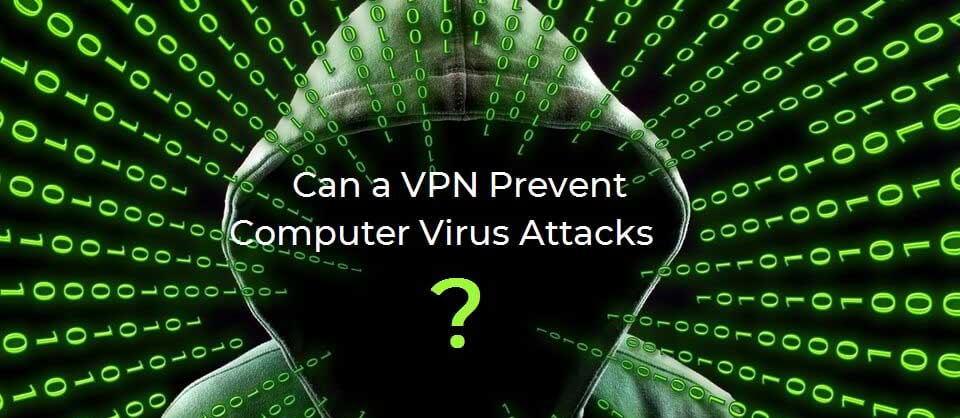 Can a VPN Prevent Computer Virus Attacks?