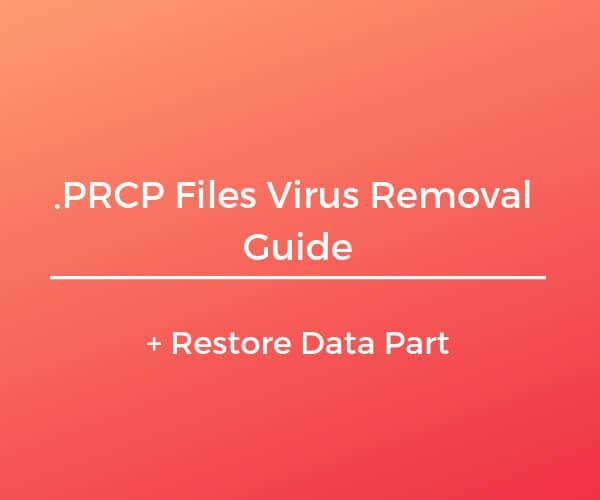 remove .PRCP files virus restore data sensorstechforum ransomware removal guide