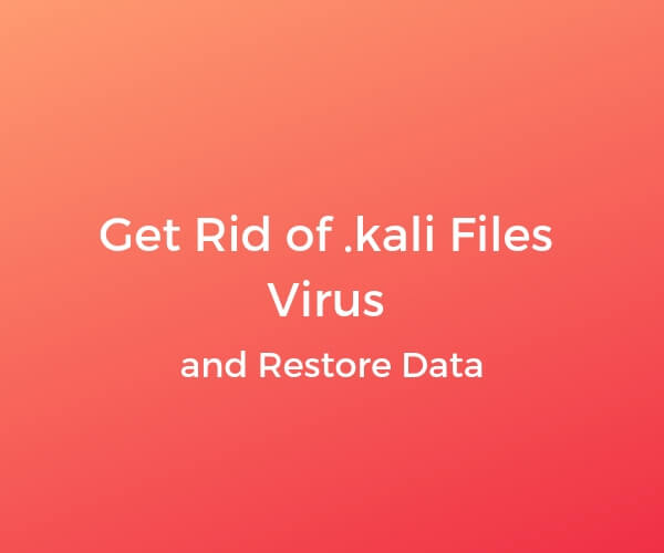 remove .kali ransomware virus restore data sensorstechforum guide