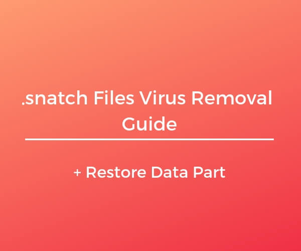 remove .snatch ransomware virus restore files sensorstechforum guide