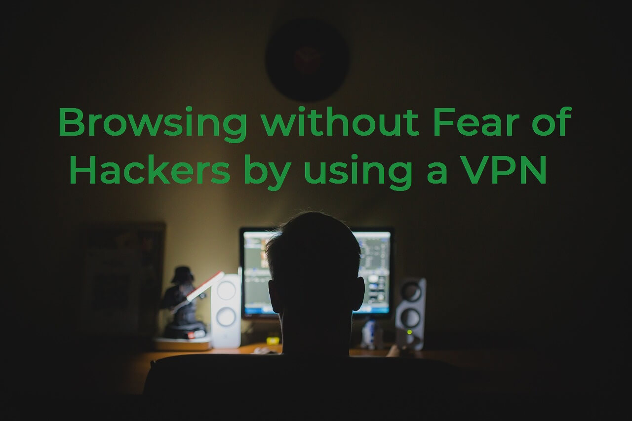 browsing without fear of hackers by using vpn