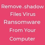 shadow files virus ransomware text remove