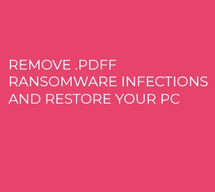 .pdff Ransomware ? How to Remove Virus Infections