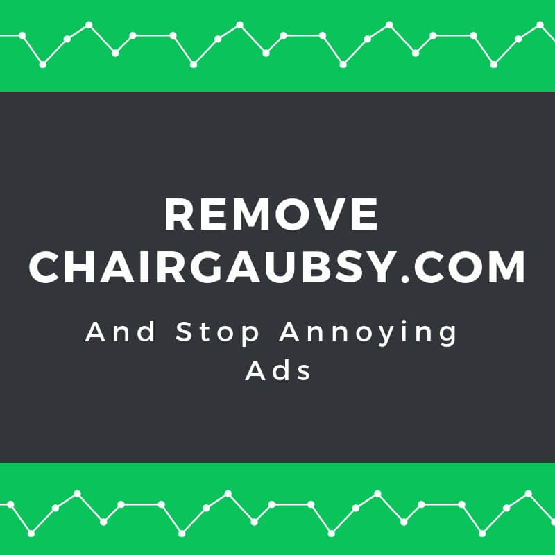 remove Chairgaubsy.com browser redirect stop ads sensorstechforum removal guide