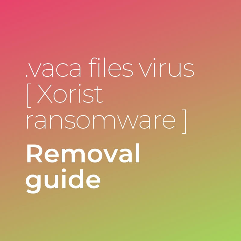 remove vaca files virus xorist ransomware sensorstechforum guide