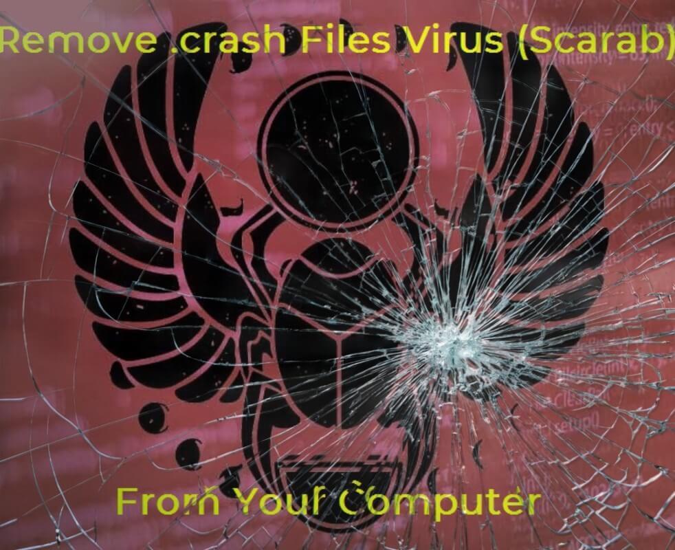 .crash Files Virus (Scarab) - Remove It