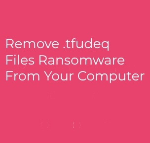 Tfudeq Ransomware ? How to Remove It + Decrypt Files