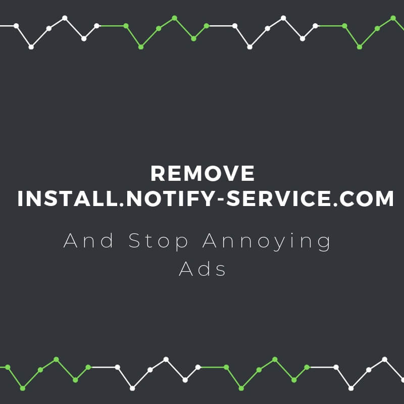 remove Install notify service com browser redirect sensorstechforum guide