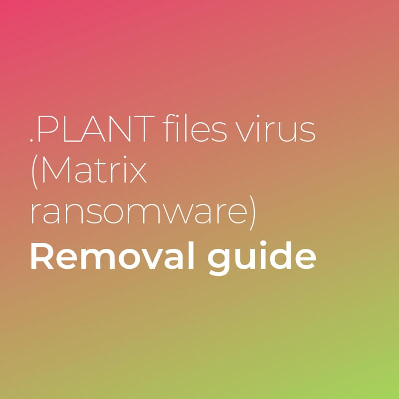 remove PLANT files virus matrix ransomware sensorstechforum guide