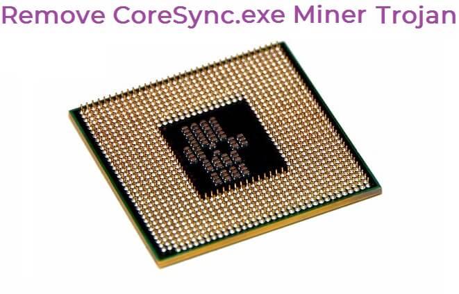 Remove CoreSync exe CPU Miner Trojan Horse Virus