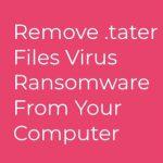 .tater Ransomware virus remove