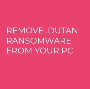 .dutan Ransomware virus remove