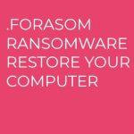 .forasom Ransomware virus remove