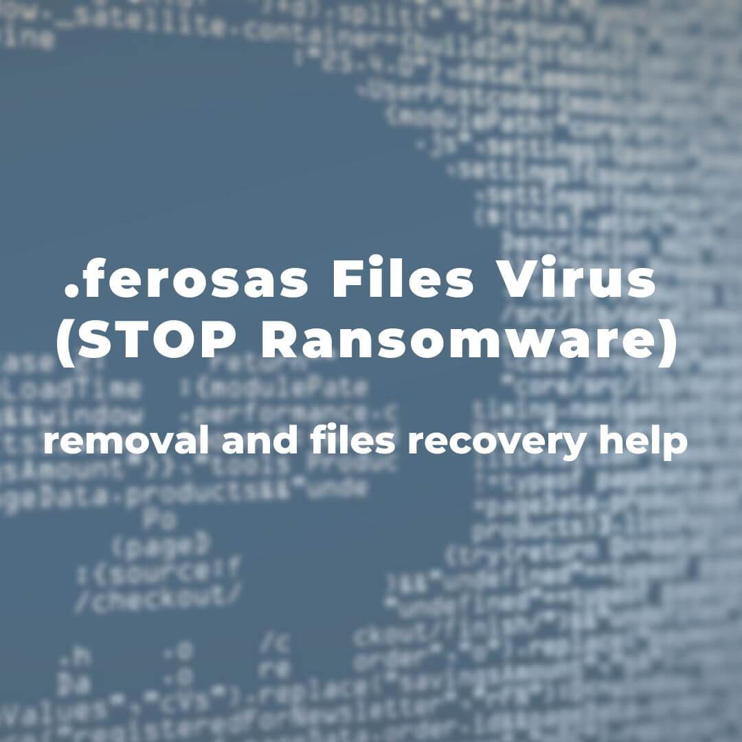 remove-ferosas-ransomware-virus-restore-files-sensorstechforum-guida
