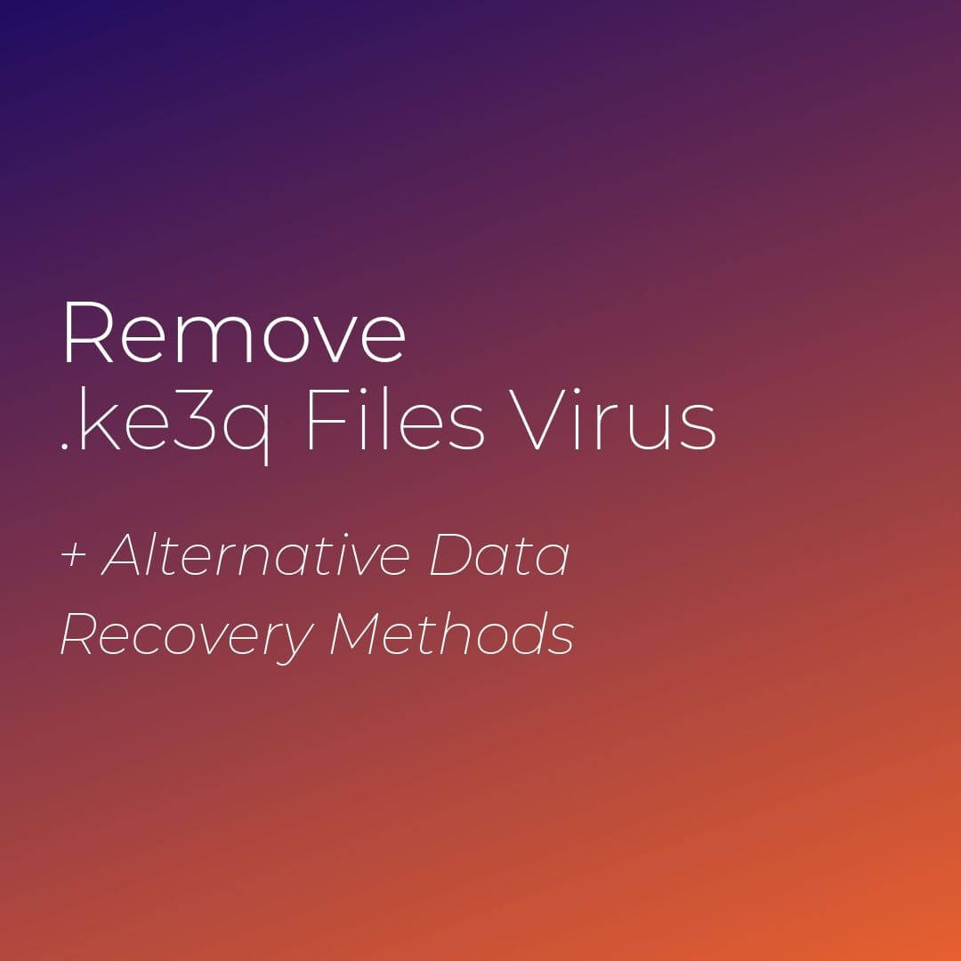 remove-ke3q-files-virus-sensorstechforum-guide