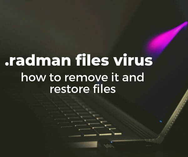 remove-radman-ransomware-virus-restore-radman-files-sensorstechforum-guide