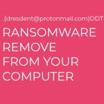 .{dresdent@protonmail.com}DDT Ransomware virus remove