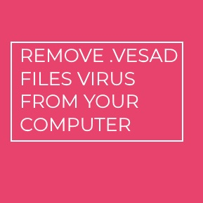 .vesad Files Virus virus remove