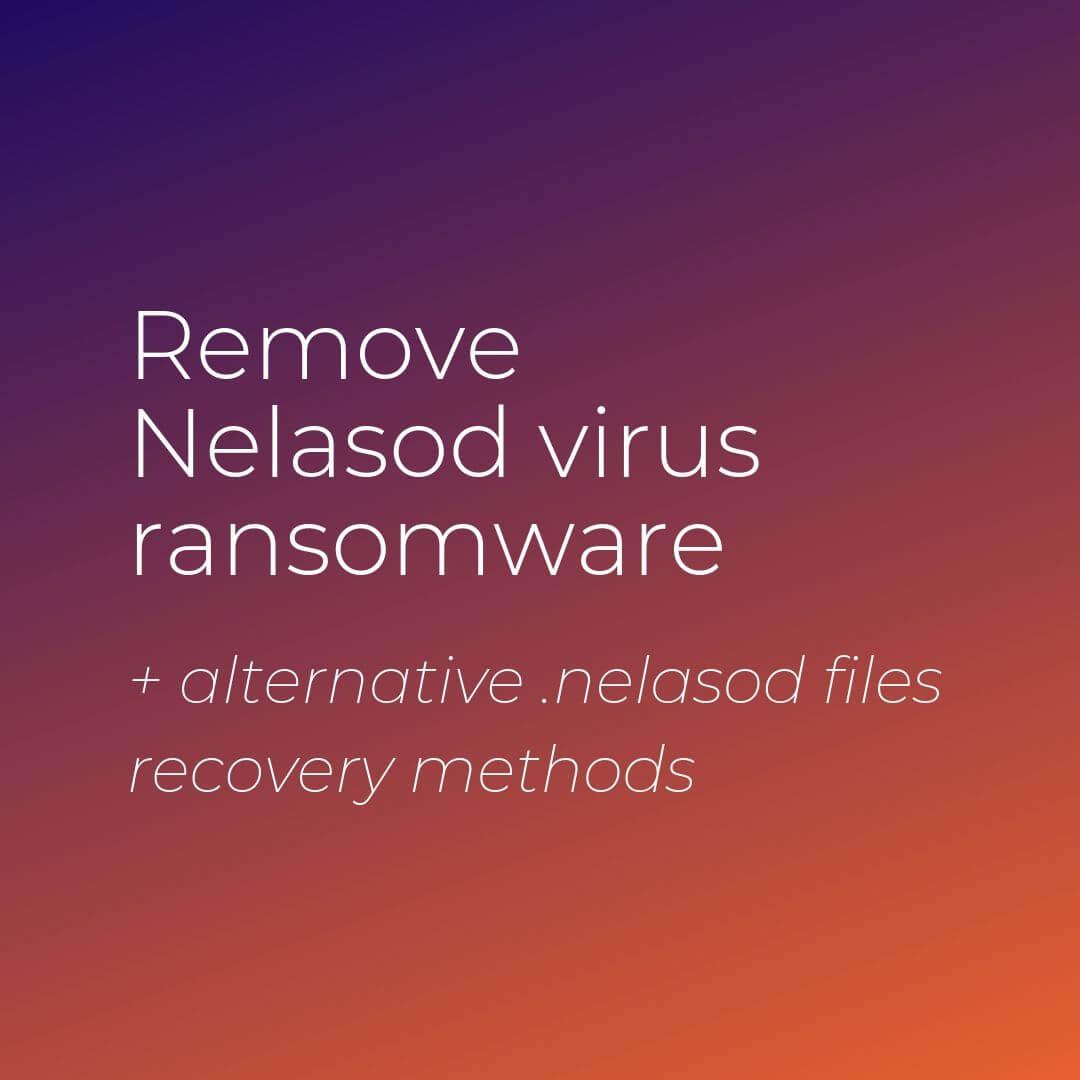 remove nelasod virus ransomware sensorstechforum