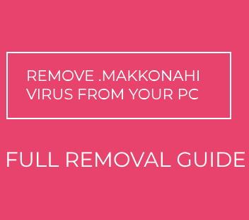 .makkonahi Ransomware virus remove
