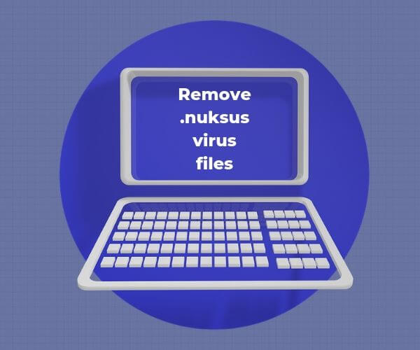 remove-nuksus-virus-files-sensorstechforum