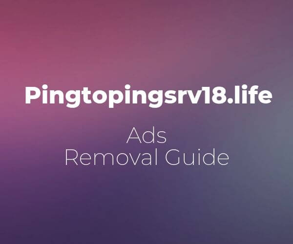 Pingtopingsrv18.life ads removal guide