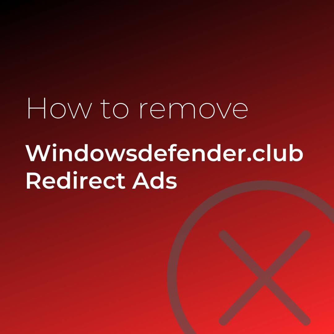 remove windowsdefender club redirect ads