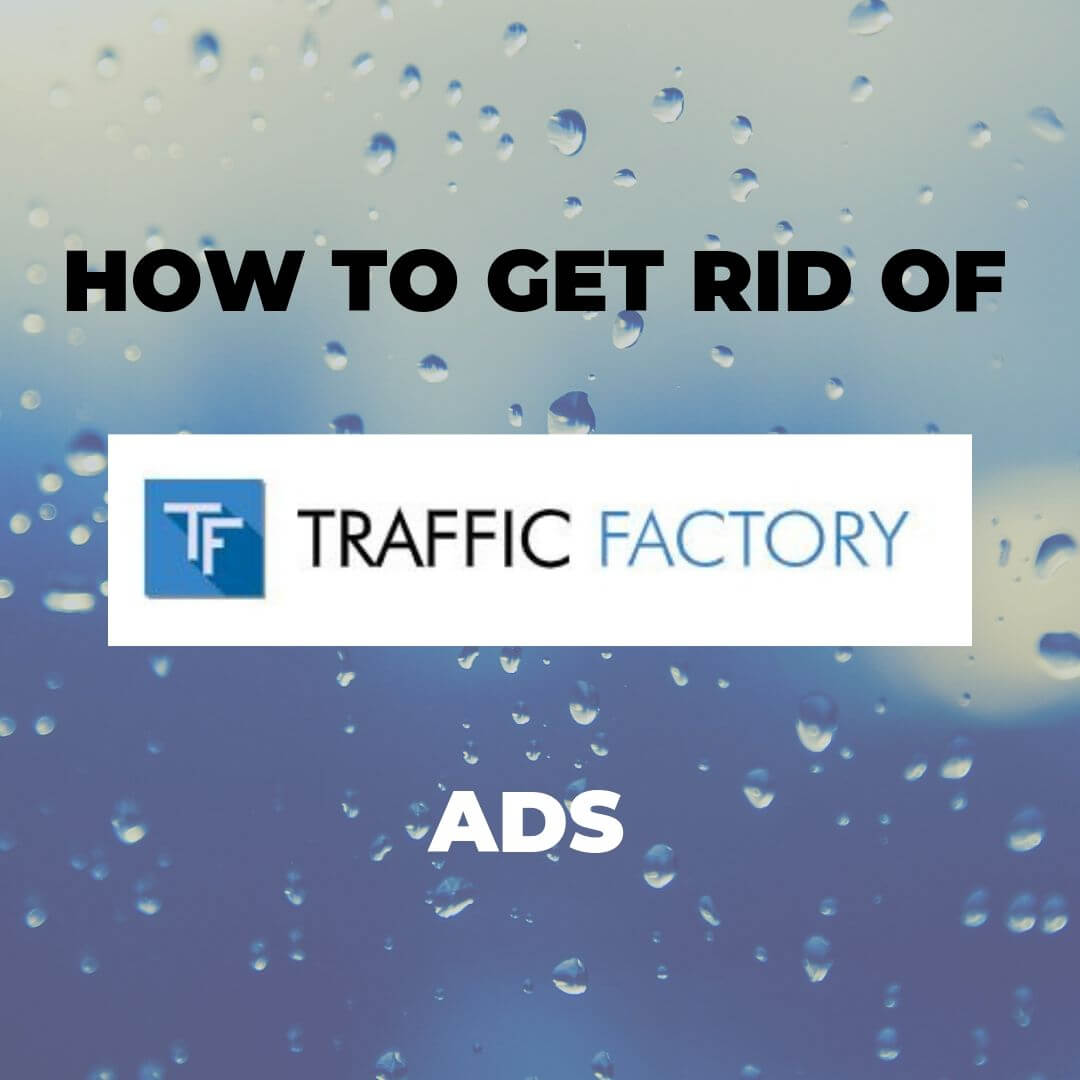 traffic factory ads removal guide chrome firefox safari explorer pc