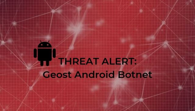 Geost Android Botnet Amasses 800,000 Hosts in Russia