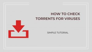 Torrent Virus Removal - How to Check Torrents for Viruses