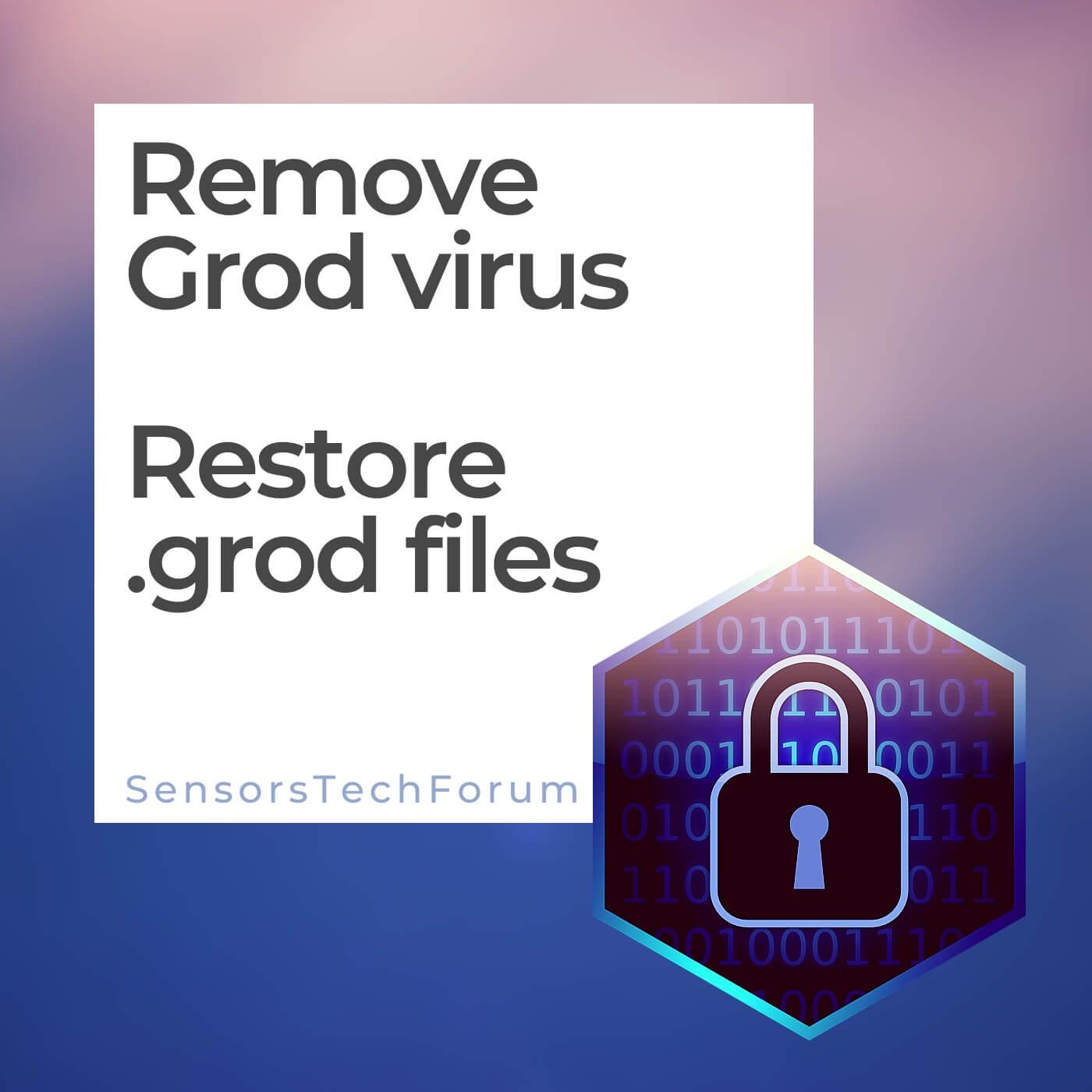 remove grod ransomware virus restore .grod files sensorstechforum