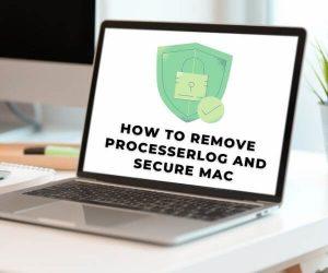 Remove ProcesserLog Mac Adware