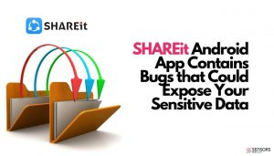 SHAREit Android App Contains Bugs that Could Expose Your Sensitive Data