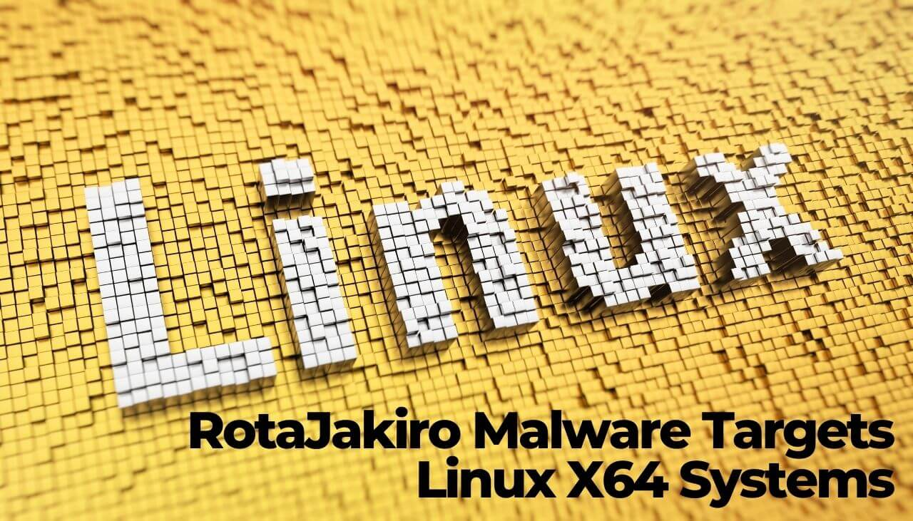 Previously Undetected RotaJakiro Malware Targets Linux X64 Systems